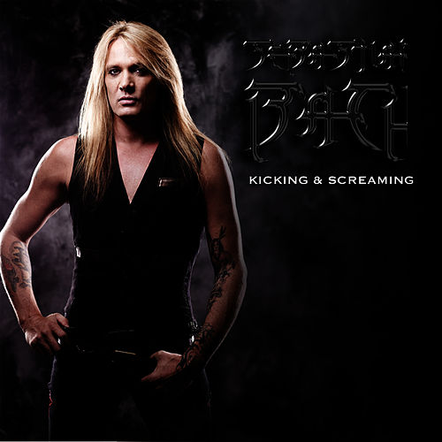 Kicking & Screaming (Single) by Sebastian Bach