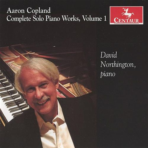Copland: Complete Solo Piano Works, Vol. 1 by David Northington