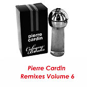 Play & Download Pierre Cardin Remixes Vol.6 by Pierre Cardin | Napster