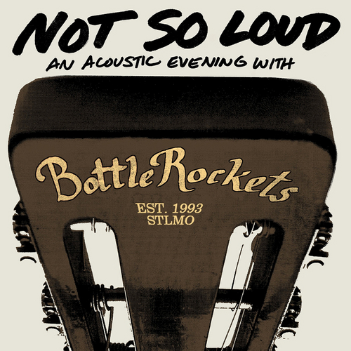Not So Loud: An Acoustic Evening with the Bottle Rockets by The Bottle Rockets