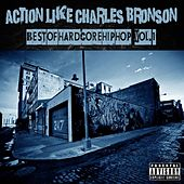 Action Like Charles Bronson: Best of Hardcore Hip Hop Vol. 1 by Various Artists
