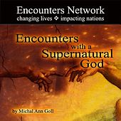 Encounters with a Supernatural God by James W. Goll