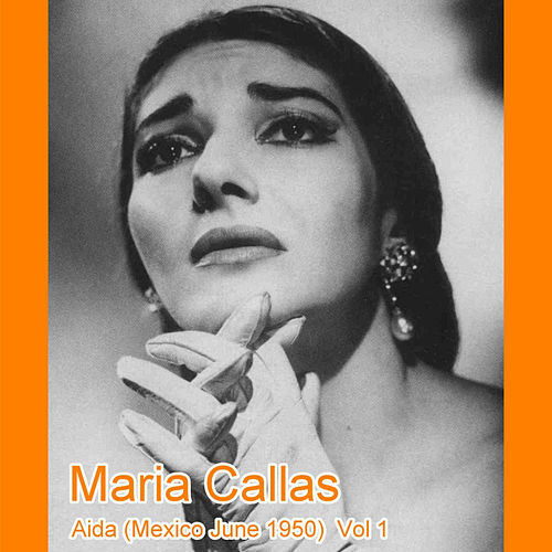 Aida (Mexico June 1950)  Vol 1 by Maria Callas