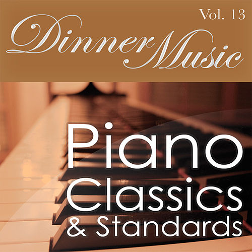 Dinnermusic Vol. 13 - Piano Classics & Standards by Dinner Music