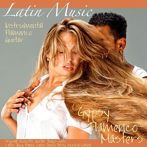 Latin Music - Instrumental Flamenco Guitar, Original Acoustic Guitar Songs With Latin Jazz Band, Latin Dance Party, Musica Latina by Gypsy Flamenco Masters