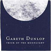 Play & Download Trick Of The Moonlight - Single by Gareth Dunlop | Napster