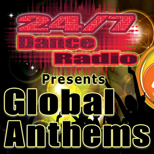 Play & Download 24/7 Dance Radio Presents Global Anthems (Best of Dance, House, Progressive & Dubstep Club Tracks) by Various Artists | Napster