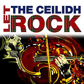 Let The Ceilidh Rock by Various Artists