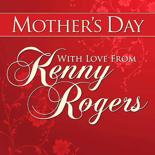 Mothers Day With Love From Kenny Rogers by Kenny Rogers