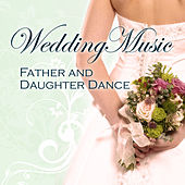 Wedding Music - Father and Daughter Dance by Various Artists