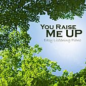 Play & Download You Raise Me Up - Easy Listening Piano by Easy Listening Piano | Napster