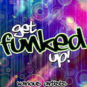 Play & Download Get Funked Up! by Various Artists | Napster