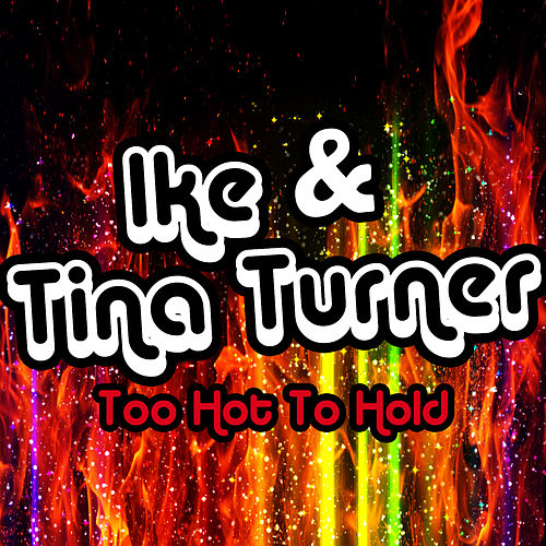 Play & Download Too Hot To Hold by Ike and Tina Turner | Napster