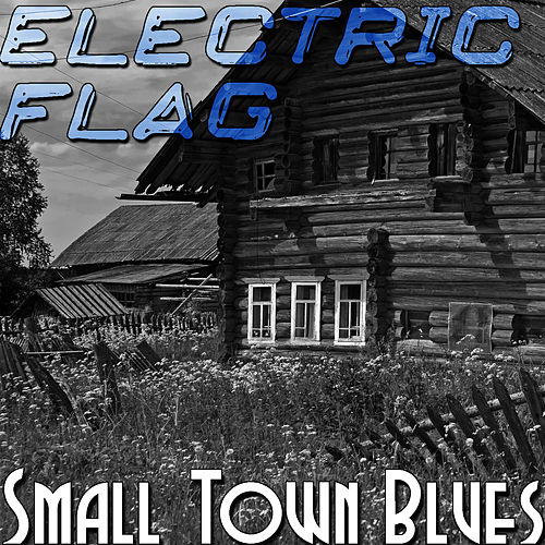 Play & Download Small Town Blues by The Electric Flag | Napster