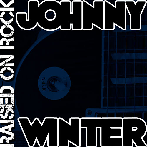 Play & Download Raised On Rock by Johnny Winter | Napster