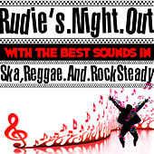 Play & Download Rudie's Night Out With the Best Sounds In Ska, Reggae And Rock Steady by Various Artists | Napster