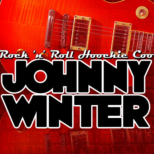 Play & Download Rock 'n' Roll Hoochie Coo by Johnny Winter | Napster