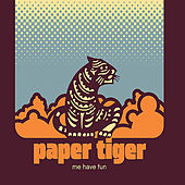 Me Have Fun by Paper Tiger