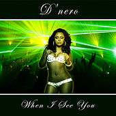 When I See You by D'nero