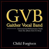 Child Forgiven Performance Tracks by Gaither Vocal Band