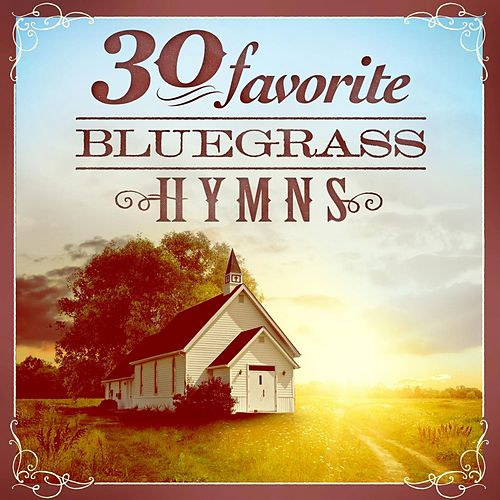 30 Favorite Bluegrass Hymns: Instrumental Bluegrass Gospel Favorites by Various Artists
