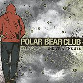 Play & Download The View. The Life by Polar Bear Club | Napster