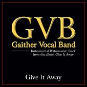 Give It Away Performance Tracks by Gaither Vocal Band