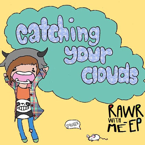 Play & Download Rawr With Me - EP by CatchingYourClouds | Napster