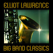 Play & Download Big Band Classics by Elliot Lawrence | Napster