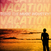 Vacation by Bomb The Music Industry!