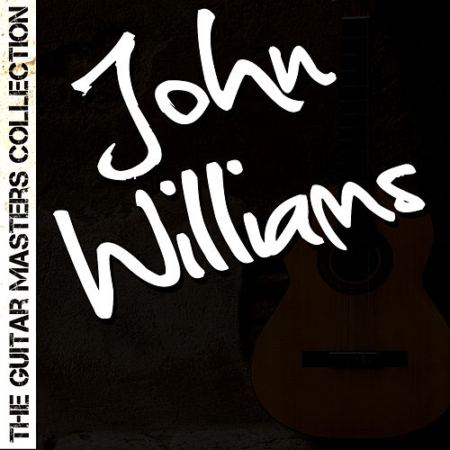 Play & Download The Guitar Masters Collection: John Williams by John Williams | Napster