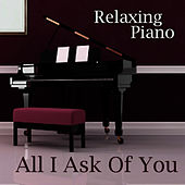 Play & Download All I Ask of You - Piano Instrumental - Popular Piano Music - Relaxing Piano - Solo Piano Songs by Relaxing Piano | Napster