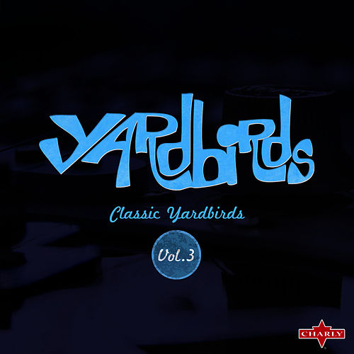 Classic Yardbirds Vol.3 by The Yardbirds