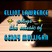 Elliot Lawrence Plays The Music Of Gerry Mulligan by Elliot Lawrence