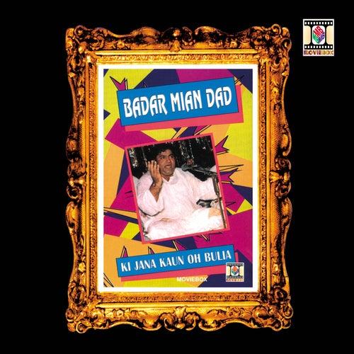 Play & Download Ki Jana Kaun Oh Bulia (Qawalies) by Badar Miandad | Napster