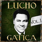 Play & Download Lucho Gatica. Vol. 1 by Lucho Gatica | Napster