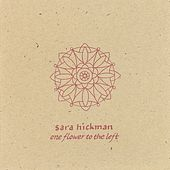 One Flower To The Left by Sara Hickman