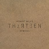 Play & Download Thirteen Remixes by Robert Miles | Napster