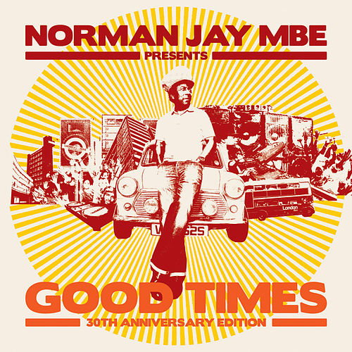 Play & Download Norman Jay MBE presents GOOD TIMES 30th Anniversary Edition by Various Artists | Napster