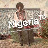 Nigeria 70 - Sweet Times: Afro-Funk, Highlife & Juju from 1970s Lagos by Various Artists