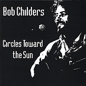 Play & Download Circles Towards the Sun by Bob Childers | Napster