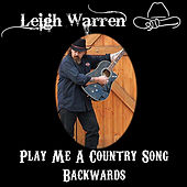 Play & Download Play Me A Country Song Backwards by Leigh Warren | Napster
