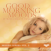 Good Morning Moods - 15 fresh Chill in tunes Moods Series Vol. 2 von Various Artists