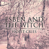 Play & Download Violet Cries by Esben And The Witch | Napster