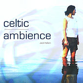 Celtic Ambience by Jack Hallam