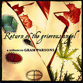 Play & Download Return Of The Grievous Angel: A Tribute To Gram Parsons by Various Artists | Napster