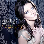 Play & Download I'm Gonna Love You Through It by Martina McBride | Napster