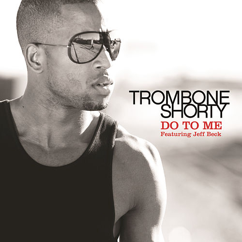 Play & Download Do To Me by Trombone Shorty | Napster