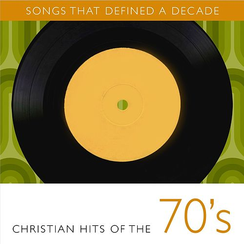 Play & Download Songs That Defined A Decade: Volume 1 Christian Hits of the 70's by Various Artists | Napster