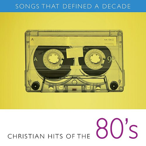 Play & Download Songs That Defined A Decade: Volume 2 Christian Hits of the 80's by Various Artists | Napster